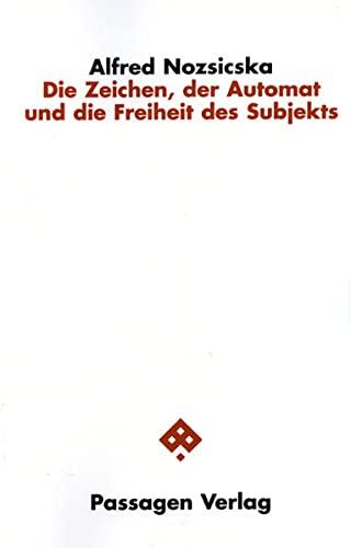 Die Zeichen, der Automat und die Freiheit des Subjekts: Alfred Nozsicska