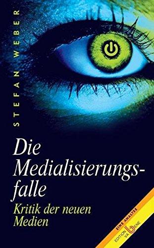 9783851672091: Die Medialisierungsfalle: Kritik des digitalen Zeitgeistes. Eine Analyse