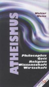 9783851672701: Atheismus und …: Philosophie, Gott, Religion, Wissenschaft und Wirtschaft