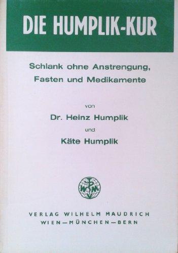 Die Humplik-Kur Schlank ohne Anstrengung, Fasten und Medikamente: Humplik, Heinz und Käte