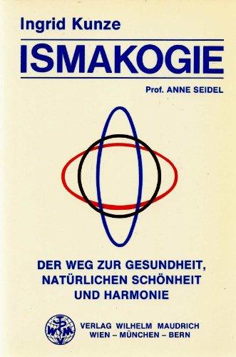 Ismakogie - Naturgesetzliche Bewegungslehre: Ingrid Kunze