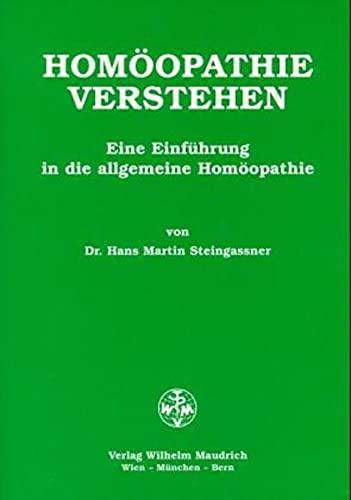 9783851757224: Homöopathie verstehen: Eine Einführung in die allgemeine Homöopathie