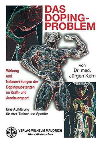 Das Doping-Problem. Wirkung und Nebenwirkungen der Dopingsubstanzen im Kraft- und Ausdauersport. ...