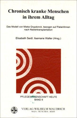 9783851758276: Chronisch kranke Menschen in ihrem Alltag: Das Modell von Mieke Grypdonck, bezogen auf PatientInnen nach Nierentransplantation