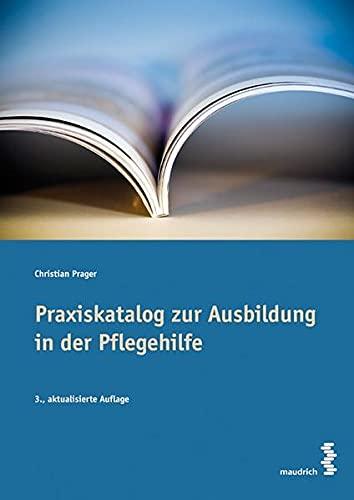 Praxiskatalog für die Pflegehilfe - Christian Prager
