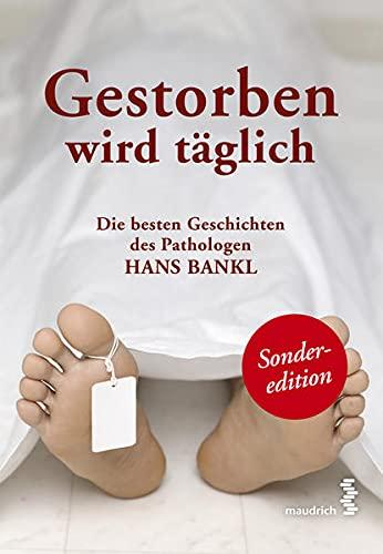 9783851759983: Gestorben wird täglich: Die besten Geschichten des Pathologen Hans Bankl