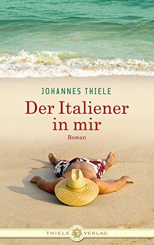 Der Italiener in mir.: Thiele, Johannes