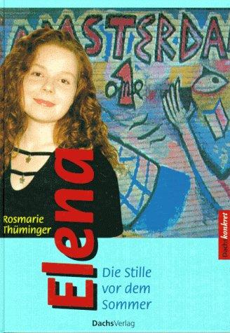 Elena. Die Stille vor dem Sommer - Thüminger, Rosmarie