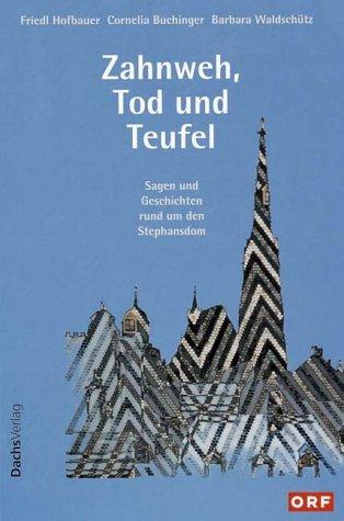 9783851911268: Zahnweh, Tod und Teufel : Sagen und Geschichten rund um den Stephansdom.