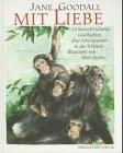 Mit Liebe - 10 herzerfischende Geschichten über Schimpansen in der Wildnis. - Goodall, Jane