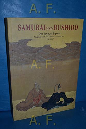 9783852021409: Samurai und Bushido: Der Spiegel Japans : Nagoya und die Einheit des Reiches, 1550-1867 (Sonderausstellung des Historischen Museums der Stadt Wien) (German Edition)