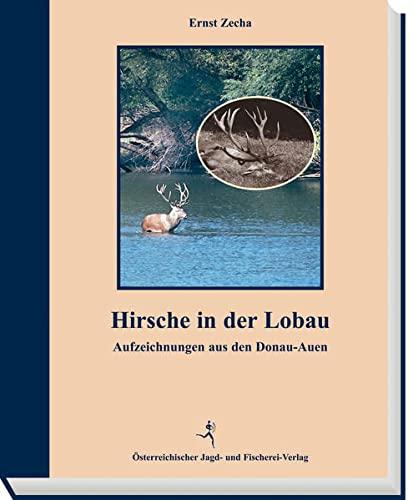 9783852080161: Hirsche in der Lobau: Aufzeichnungen aus den Donau-Auen