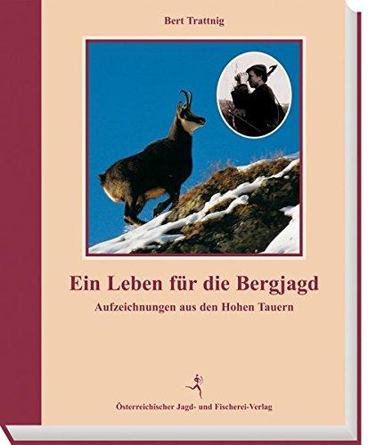 Ein Leben für die Bergjagd: Bert Trattnig