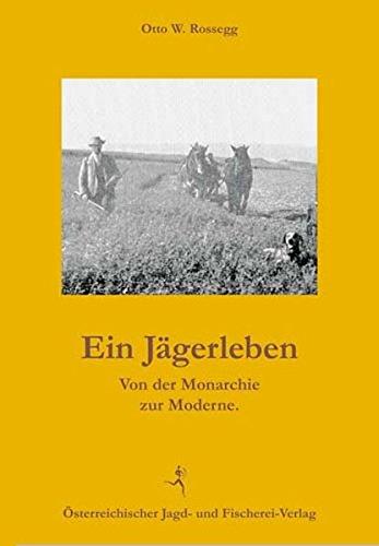 Ein Jägerleben: Otto W. Rossegg