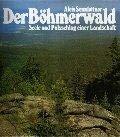 9783852143767: Der Böhmerwald. Seele und Pulsschlag einer Landschaft