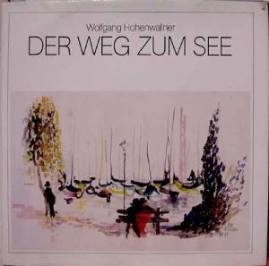 Der Weg zum See: Hohenwallner, Wolfgang