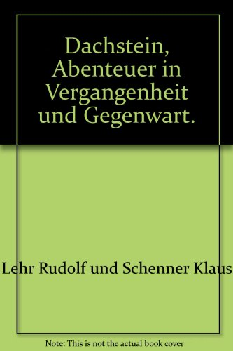 Dachstein - Abenteuer in Vergangenheit und Gegenwart: Lehr, Rudolf und