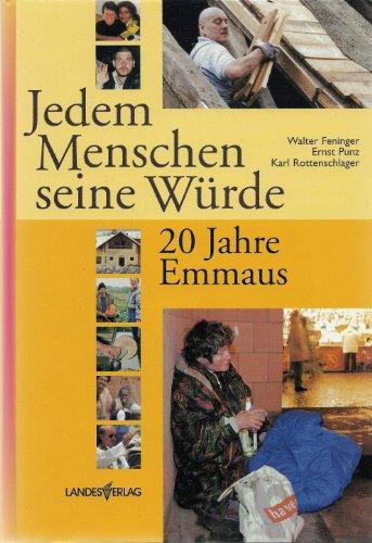 Jedem Menschen seine Würde 20 Jahre Emmaus: Feninger Punz Rottenschlager