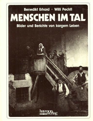 Menschen im Tal. Bilder und Berichte von: Erhard, Benedikt