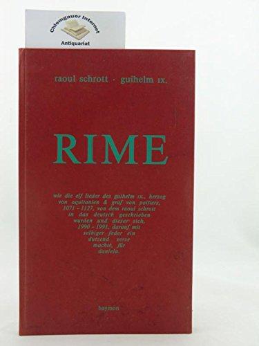 9783852180953: Rime. Wie die elf lieder des guihelm IX., herzog von aquitanien und graf von poitiers, 1071-1127, von dem raoul schrott ins deutsch geschrieben wurden ... ein dutzend verse darauf machte im jahre 1991