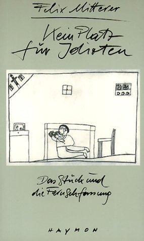 Kein Platz für Idioten - Das Stück: Felix Mitterer