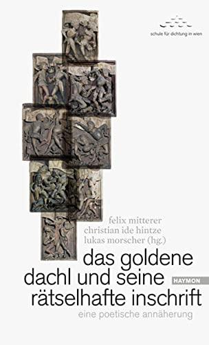 das goldene dachl und seine rätselhafte inschrift.: felix mitterer, lukas