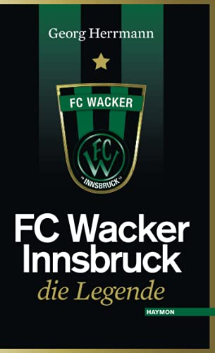 FC Wacker Innsbruck. Die Legende - Georg Herrmann
