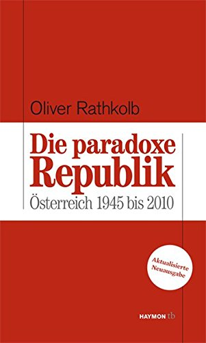 9783852188676: Die paradoxe Republik. �sterreich 1945 bis 2010