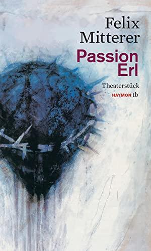 Passion Erl. Theaterstück: Felix Mitterer