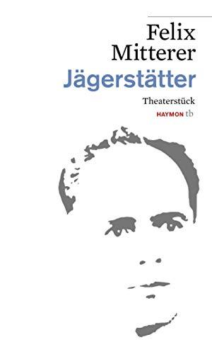 Jägerstätter. Theaterstück: Felix Mitterer