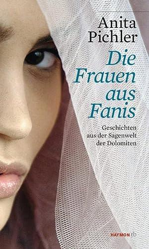9783852189611: Die Frauen aus Fanis: Geschichten aus der Sagenwelt der Dolomiten