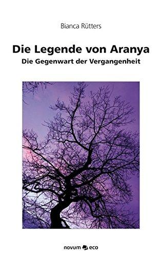 9783852518985: Die Legende von Aranya: Die Gegenwart der Vergangenheit (German Edition)