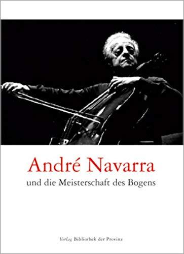 9783852521367: André Navarra und die Meisterschaft des Bogens: Wiener Gespräche und Erinnerungen seiner Schüler