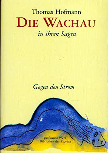 9783852524306: Die Wachau in ihren Sagen: Gegen den Strom (Livre en allemand)