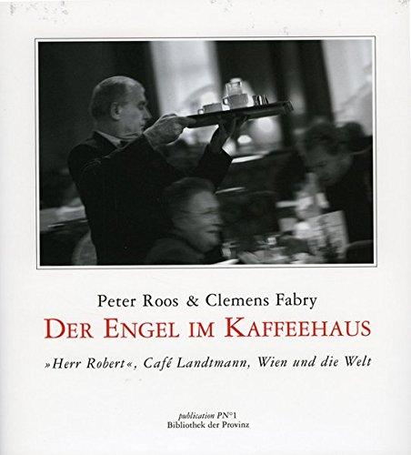 """9783852525693: Der Engel im Kaffeehaus Herr Robert: Das """"Landtmann"""", Wien & die Welt"""