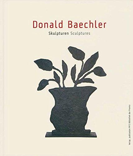 Donald Baechler: Skulpturen Sculptures: Baechler, Donald (Agnes Husslein-Arco, editor)