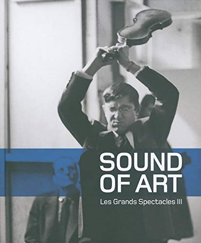 Sound of Art Les Grandes Spectacles Musik in der bildenden Kunst