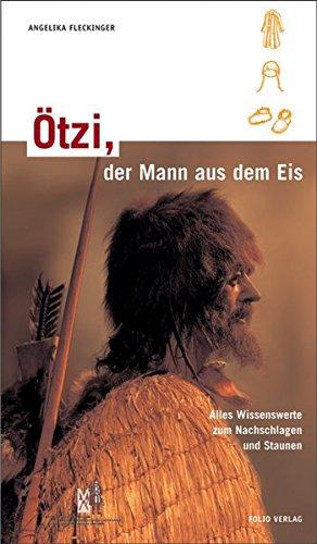 Ötzi, der Mann aus dem Eis. - Angelika Fleckinger