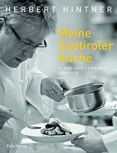 9783852563718: Meine Südtiroler Küche: Alpin-mediterrane Genüsse