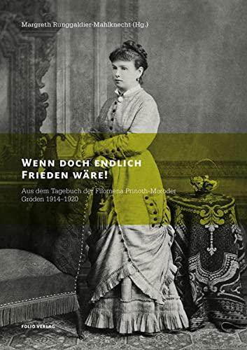 9783852566665: Wenn doch endlich Frieden wäre!: Aus dem Tagebuch der Filomena Prinoth-Moroder, Gröden 1914-1920