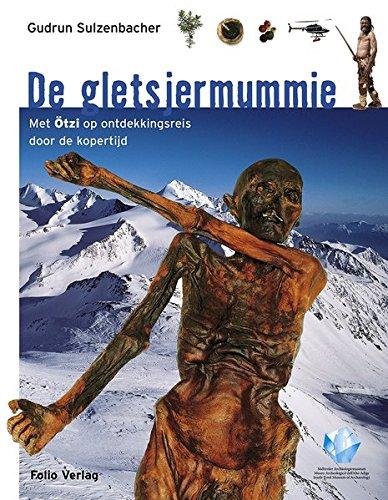 De gletsjermummie : Met Ötzi op ontdekkingsreis door de kopertijd - Gudrun Sulzenbacher