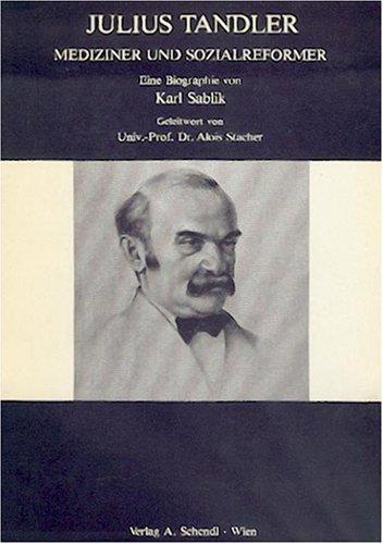 Julius Tandler. Mediziner und Sozialreformer. Eine Biographie: Sablik, Karl