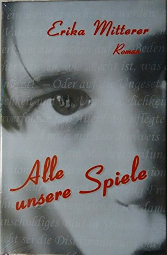 9783852731216: Alle unsere Spiele: Roman [Hardcover] by Erika Mitterer; Martin G Petrowsky