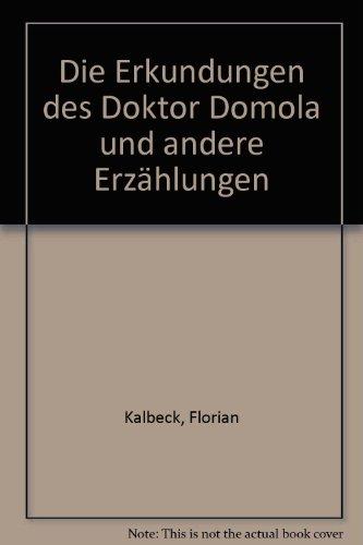 Die Erkundungen des Doktor Domola und andere Erzählungen: Kalbeck Florian
