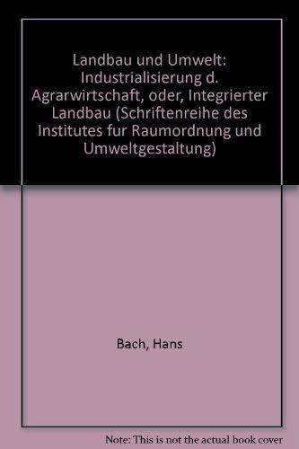 Landbau und Umwelt Industriealisierung der Agrarwirtschaft oder Integrierter Landbau: Bach