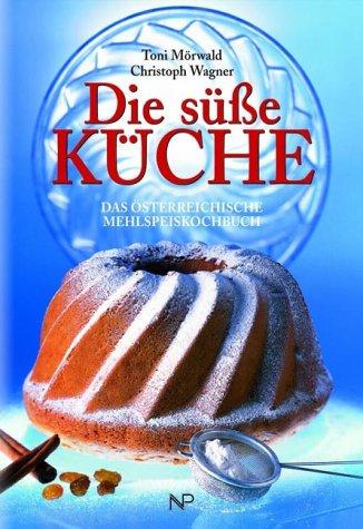 9783853262191: Die süße Küche: Das österreichische Mehlspeiskochbuch
