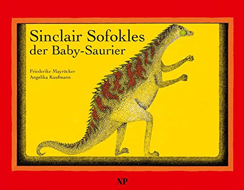 Sinclair Sofokles der Baby-Saurier.: Mayröcker, Friederike / Kaufmann, Angelika.
