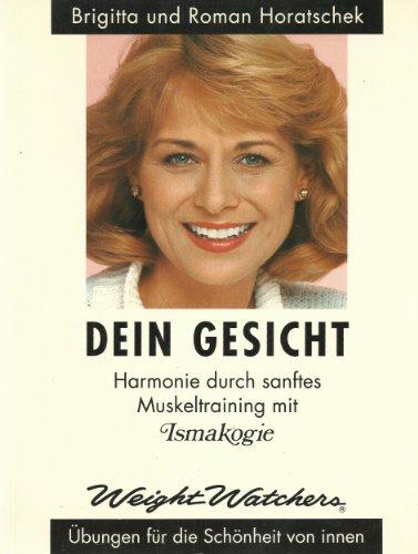 Dein Gesicht - Harmonie durch sanftes Muskeltraining: Horatschek, Brigitta, Horatschek,