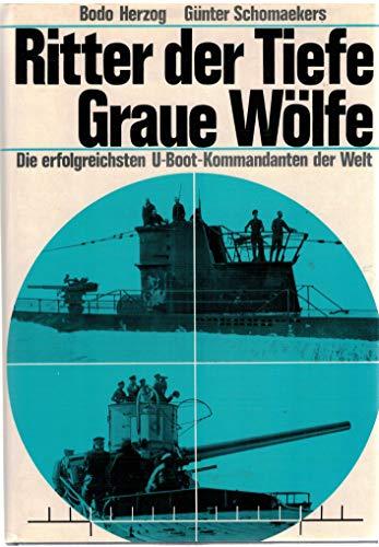 9783853391365: Ritter der Tiefe - Graue Wölfe. Die erfolgreichsten U-Boot Kommandanten der Welt