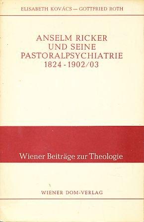 Anselm Ricker und seine Pastoralpsychiatrie 1824 -: Kovács, Elisabeth/Roth, Gottfried.